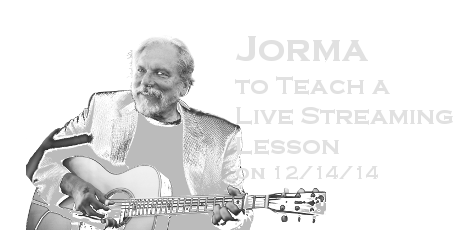 Jorma to Teach a Live Streaming Lesson on 12/14/14!