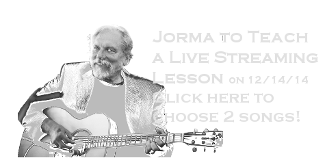 Jorma to Teach a Live Streaming Lesson on 12/14/14 - Click here to choose 2 songs!