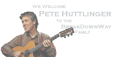 We Welcome Pete Huttlinger to the BreakDownWay Family